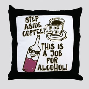 Step Aside Coffee / Alcohol Throw Pillow