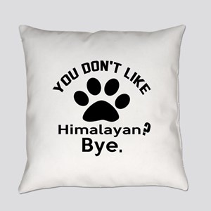 You Do Not Like Himalayan ? Bye Everyday Pillow