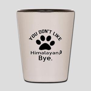 You Do Not Like Himalayan ? Bye Shot Glass