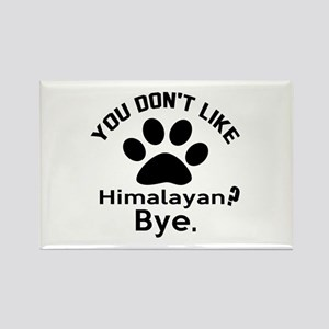 You Do Not Like Himalayan ? Bye Rectangle Magnet