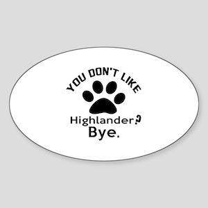 You Do Not Like Highlander ? Bye Sticker (Oval)