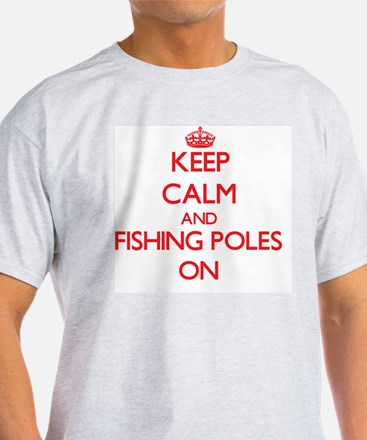 Keep Calm and Fishing Poles ON T-Shirt