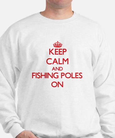 Keep Calm and Fishing Poles ON Sweatshirt
