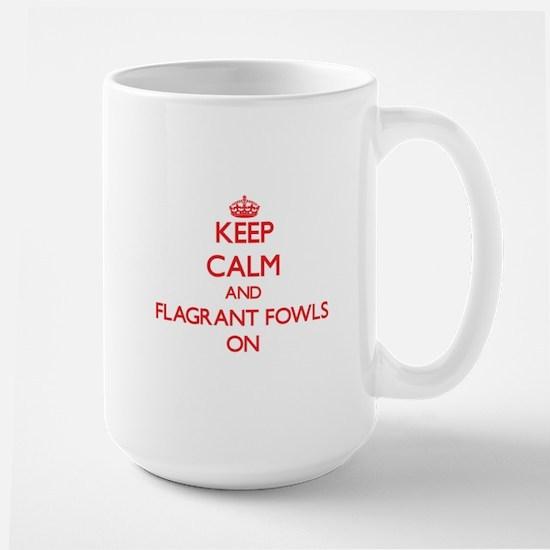 Keep Calm and Flagrant Fowls ON Mugs