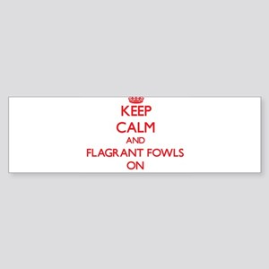 Keep Calm and Flagrant Fowls ON Bumper Sticker
