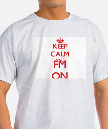 Keep Calm and Fm ON T-Shirt