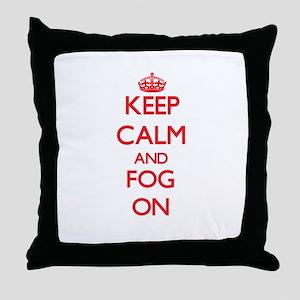Keep Calm and Fog ON Throw Pillow