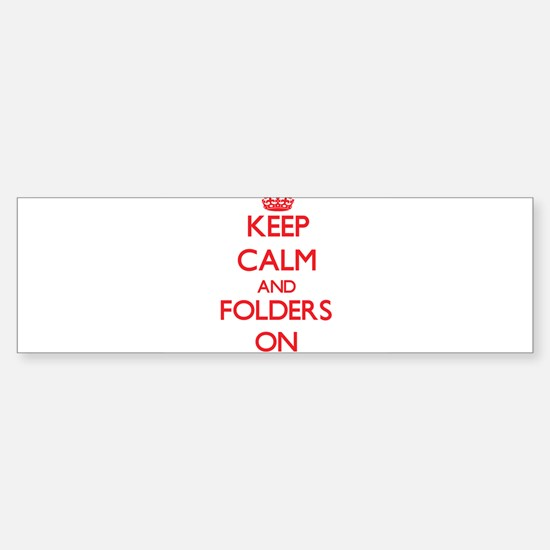 Keep Calm and Folders ON Bumper Bumper Bumper Sticker