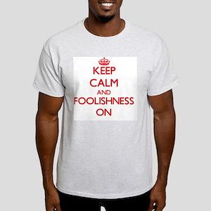 Keep Calm and Foolishness ON T-Shirt