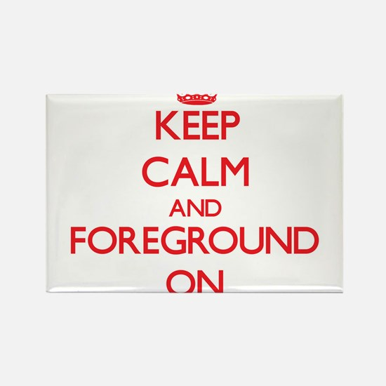 Keep Calm and Foreground ON Magnets
