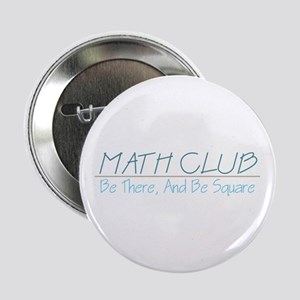 Math Club - Be There, And Be Square Button