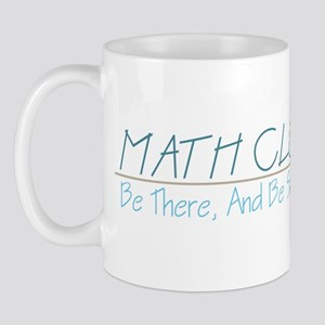 Math Club - Be There, And Be Square Mug