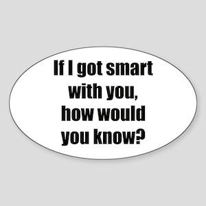 If I got smart... Oval Sticker