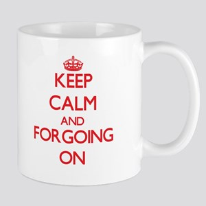 Keep Calm and Forgoing ON Mugs