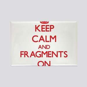 Keep Calm and Fragments ON Magnets