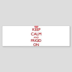Keep Calm and Frigid ON Bumper Sticker
