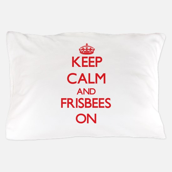 Keep Calm and Frisbees ON Pillow Case