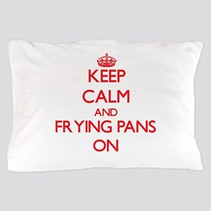 Keep Calm and Frying Pans ON Pillow Case