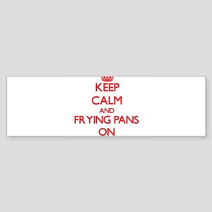 Keep Calm and Frying Pans ON Bumper Sticker