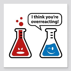 I Think You're Overreacting! Square Car Magnet 3""