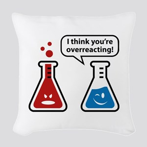 I Think You're Overreacting! Woven Throw Pillow