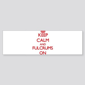 Keep Calm and Fulcrums ON Bumper Sticker