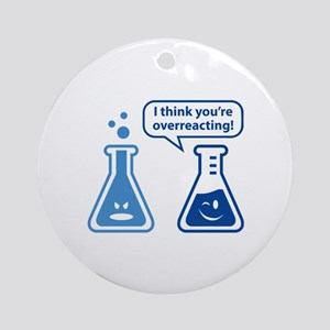 I Think You're Overreacting! Ornament (Round)