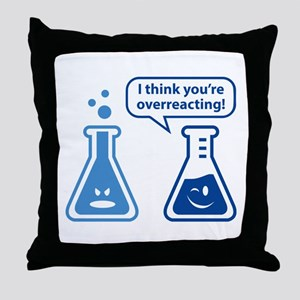 I Think You're Overreacting! Throw Pillow