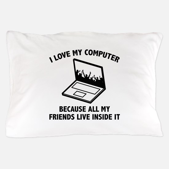 I Love My Computer Pillow Case