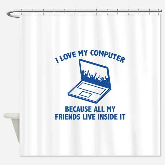 I Love My Computer Shower Curtain
