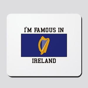 I'm famous in ireland Mousepad