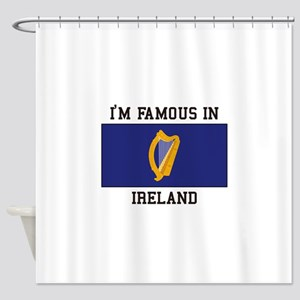 I'm famous in ireland Shower Curtain