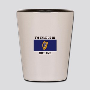 I'm famous in ireland Shot Glass