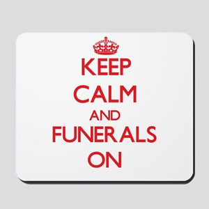 Keep Calm and Funerals ON Mousepad
