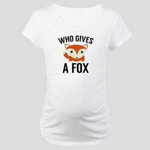 Who Gives A Fox Maternity T-Shirt