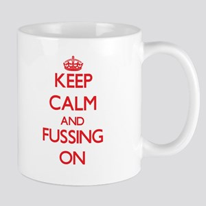 Keep Calm and Fussing ON Mugs
