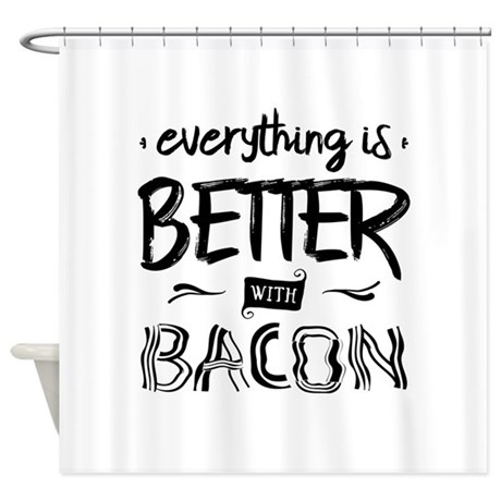 Better With Bacon Shower Curtain