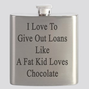 I Love To Give Out Loans Like A Fat Kid Love Flask