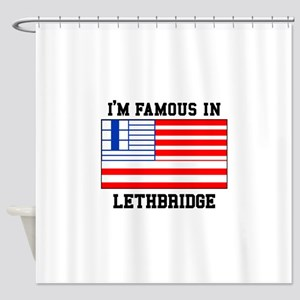 I'M Famous In Lethbridge Shower Curtain