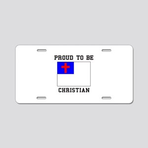 Proud To Be Christian Aluminum License Plate