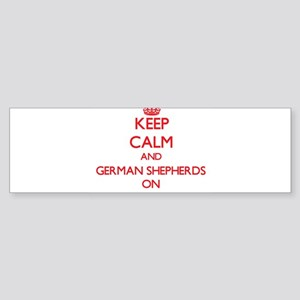 Keep Calm and German Shepherds ON Bumper Sticker