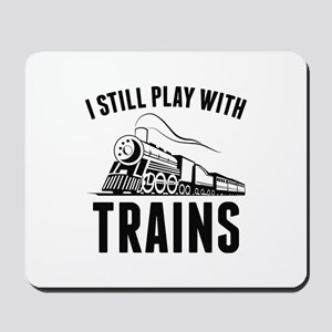 I Still Play With Trains Mousepad
