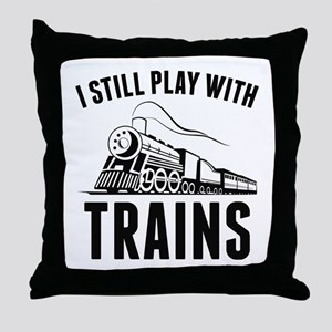 I Still Play With Trains Throw Pillow