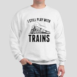 I Still Play With Trains Sweatshirt