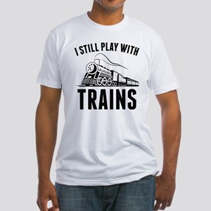 I Still Play With Trains Fitted T-Shirt