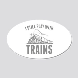 I Still Play With Trains 22x14 Oval Wall Peel