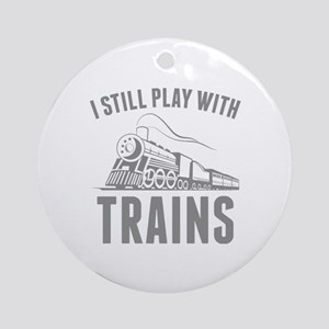 I Still Play With Trains Ornament (Round)