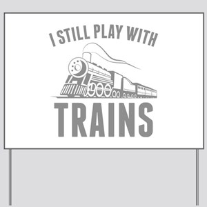 I Still Play With Trains Yard Sign