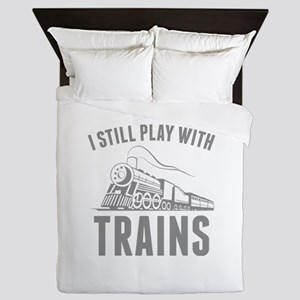 I Still Play With Trains Queen Duvet