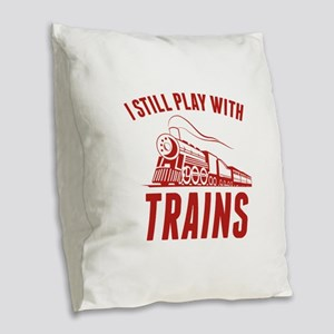 I Still Play With Trains Burlap Throw Pillow